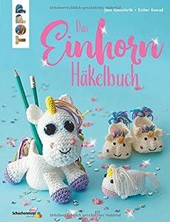 Das Große Einhorn Häkelbuch Einhorn Und Co Häkeln 50 Projekte Für