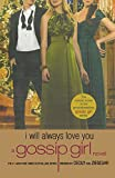 img - for Gossip Girl: I Will Always Love You: A Gossip Girl novel book / textbook / text book