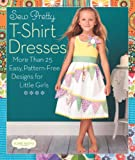 Sew Pretty T-Shirt Dresses, Sweet Seams, 1936096498