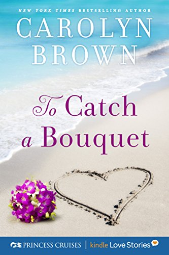 (To Catch a Bouquet (Princess Cruises Presents: Kindle Love Stories) )