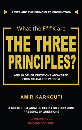 E.b.o.o.k What The F**K Are the Three Principles?: And 18 Other Questions From So-Called Wisdom RAR