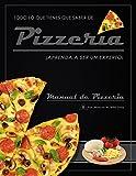 Todo Lo Que Tiene Que Saber de Pizzeria Aprenda A Ser Un Experto: Manual De Pizzeria (Spanish Edition)