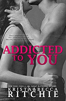 Addicted to You (Addicted Series Book 1) by [Ritchie, Krista, Ritchie, Becca]
