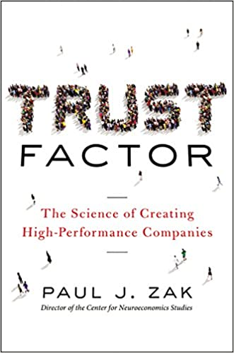 The Trust Factor: The Science of Creating High-Performance Companies