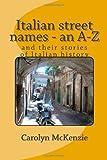 Italian Street Names - an A-Z, Carolyn McKenzie, 1499685270