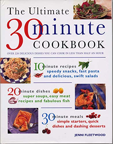 The Ultimate 30-Minute Cookbook: Over 220 delicious dishes you can cook in less than half an hour