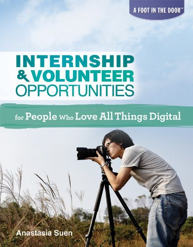 Read Online Internship & Volunteer Opportunities for People Who Love All Things Digital (A Foot in the Door) pdf epub