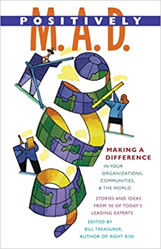 Positively M. A. D.: Making a Difference in Your Organizations, Communities, and the World