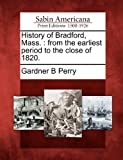 History of Bradford, Mass, Gardner B. Perry, 127572809X