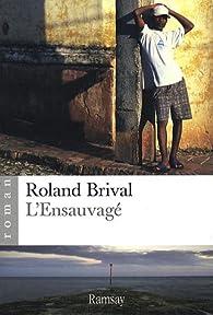 L'Ensauvagé par Roland Brival