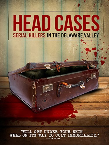 head-cases-serial-killers-in-the-delaware-valley