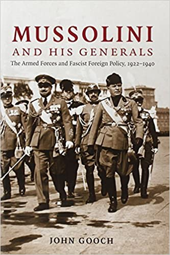 Mussolini and his Generals: The Armed Forces and Fascist Foreign Policy, 1922-1940 (Cambridge Military Histories)