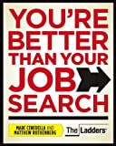 You're Better Than Your Job Search, Marc Cenedella and Matthew Rothenberg, 1935703102