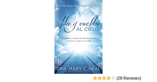 Ida y vuelta al Cielo: Una historia verdadera (Spanish Edition) - Kindle edition by Mary C. Neal Md. Religion & Spirituality Kindle eBooks @ Amazon.com.