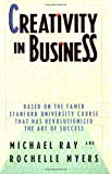 Creativity in Business, Michael L. Ray and Rochelle Myers, 0385248512