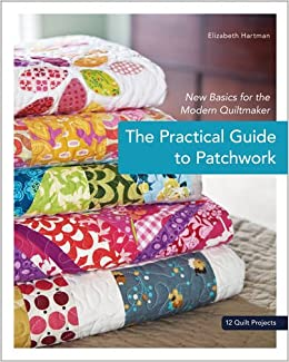 The Practical Guide to Patchwork: New Basics for the Modern ... : new quilt books - Adamdwight.com