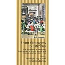 From Strangers to Citizens: The Integration of Immigrant Communities in Britain, Ireland and Colonial America, 1550-1750 by Randolph Vigne (1-Jan-2001) Paperback