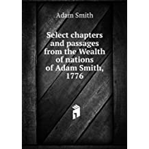 Select chapters and passages from the Wealth of nations of Adam Smith, 1776. v.16