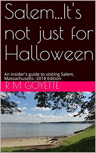 Salem...It's not just for Halloween: An insider's guide to visiting Salem, Massachusetts -2018 Edition