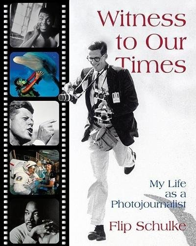 Witness to Our Times: My Life as a Photojournalist
