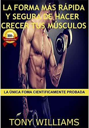 La Forma Más Rápida y Segura de Hacer Crecer Tus Músculos ...