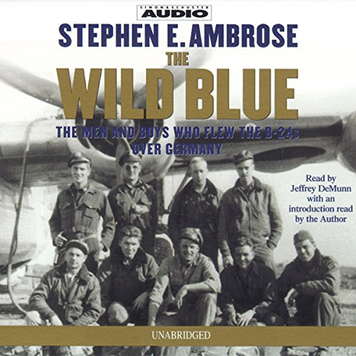 The Wild Blue: The Men and Boys Who Flew the B-24s Over Germany Audiobook [Free Download by Trial] thumbnail