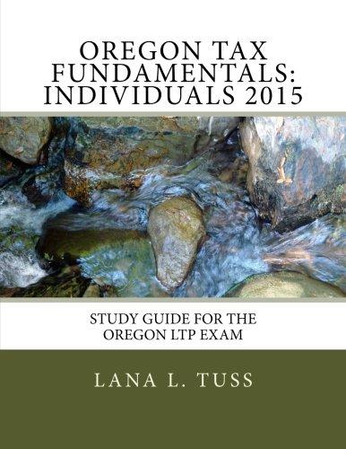 Oregon Tax Fundamentals: Individuals 2015: Study Guide for the Oregon LTP Exam