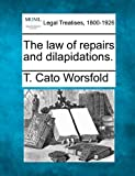 The law of repairs and Dilapidations, T. Cato Worsfold, 1240026803