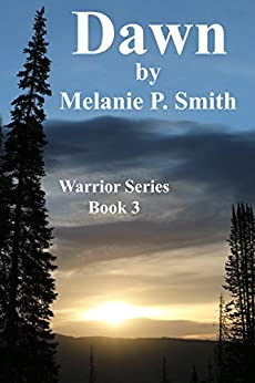 Dawn: Book 3 (Warrior Series) by [Smith, Melanie P.]