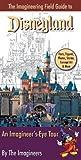 By Imagineers - The Imagineering Field Guide to Disneyland: An Imagineer's-Eye Tour (10.5.2008)