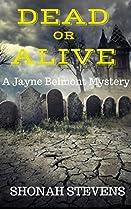 DEAD OR ALIVE? A SHORT NOVEL: A JAYNE BELMONT MYSTERY (JAYNE BELMONT MYSTERIES BOOK 4)