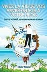 Vivez la vie de vos rêves grâce à votre blog par Roland