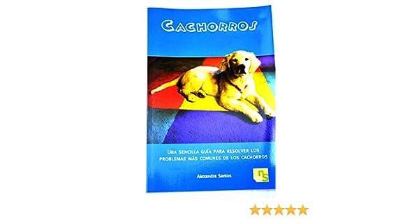Cachorros: Una sencilla guía para resolver los problemas más ...