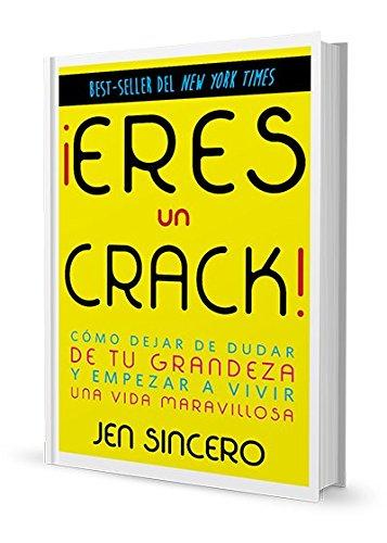 ¡Eres un crack!: Cómo dejar de dudar de tu grandeza y empezar a vivir una vida maravillosa