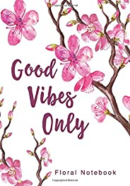 Good Vibes Only Floral Notebook: 7 x 10 Inch Ruled Notebook with Bonus Adult Coloring Book Page (Cute Notebook