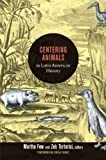 Centering Animals in Latin American History, , 0822353830