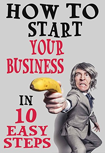 how-to-start-your-business-in-10-easy-steps-be-your-own-boss-and-make-money-on-your-own-terms
