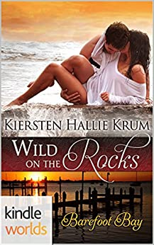 Barefoot Bay: Wild on the Rocks (Kindle Worlds) by [Krum, Kiersten Hallie]