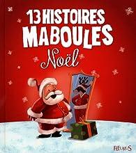 13 histoires maboules : Noël par Claire Renaud