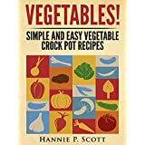 VEGETABLES! (Crock Pot Recipes): Simple and Easy Vegetarian Crock Pot Recipes (Simple and Easy Cooking Series)