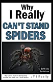 img - for Why I Really Can't Stand Spiders: Why Spiders Are Gross & Disgusting by a Gal Who Really Can't Stand Spiders book / textbook / text book