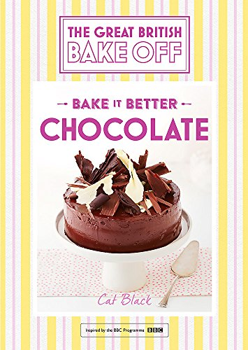 Great British Bake Off — Bake it Better (No.6): Chocolate by Cat Black