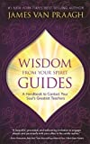Wisdom from Your Spirit Guides: A Handbook to Contact Your Soul's Greatest Teachers