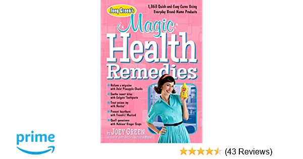 8d986706768 Joey Green's Magic Health Remedies: 1, 363 Quick-and-Easy Cures Using  Brand-Name Products: Joey Green: 9781609619497: Amazon.com: Books