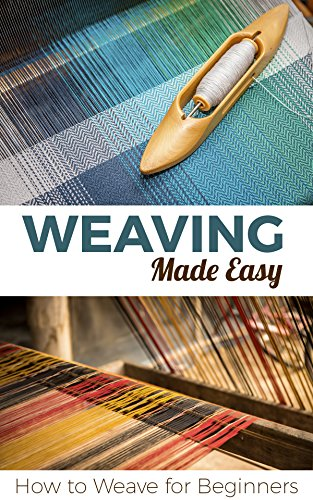 Weaving Made Easy: How to Weave for Beginners by [Pulido, Petra]