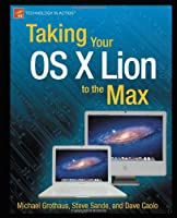 Taking Your OS X Lion to the Max Front Cover