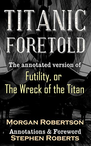 Titanic Foretold: The annotated version of Futility, or The Wreck of the Titan