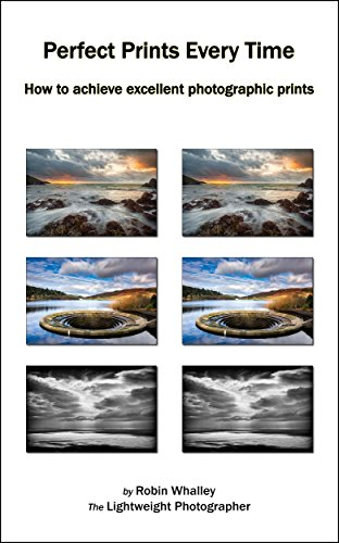- Perfect Prints Every Time: How to achieve excellent photographic prints