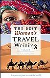 The Best Women's Travel Writing, Volume 8: True Stories from Around the World