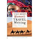 The Best Women's Travel Writing, Volume 8: True Stories from Around the World (Best Women's Travel Writing, 8)
